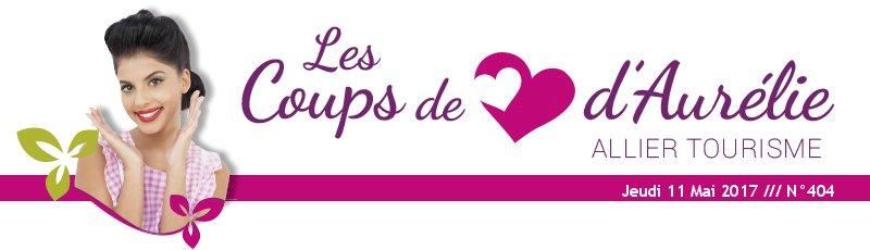 Les coups de coeur d'Aurélie - Allier Tourisme - Jeudi 11 Mai 2017 /// N°404