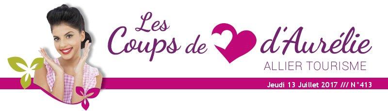 Les coups de coeur d'Aurélie - Allier Tourisme - Jeudi 13 Juillet 2017 /// N°413