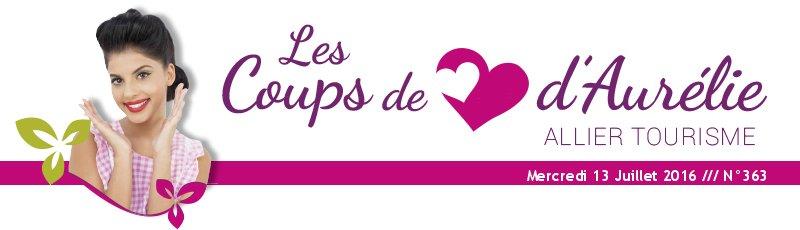 Les coups de coeur d'Aurélie - Allier Tourisme - Mercredi 13 Juillet 2016 /// N°363