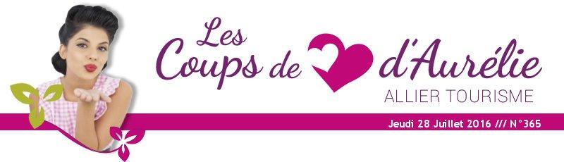 Les coups de coeur d'Aurélie - Allier Tourisme - Jeudi 28 Juillet 2016 /// N°365