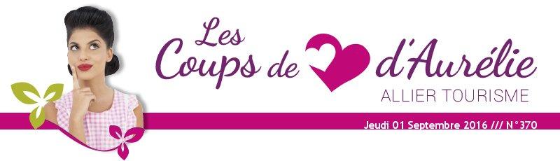 Les coups de coeur d'Aurélie - Allier Tourisme - Jeudi 01 Septembre 2016 /// N°370