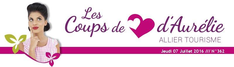 Les coups de coeur d'Aurélie - Allier Tourisme - Jeudi 07 Juillet 2016 /// N°362