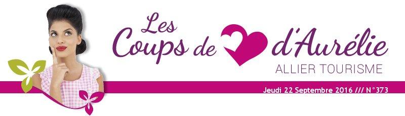 Les coups de coeur d'Aurélie - Allier Tourisme - Jeudi 22 Septembre 2016 /// N°373