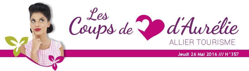 Les coups de coeur d'Aurélie - Allier Tourisme - Jeudi 26 Mai 2016 /// N°357